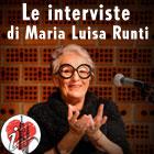 le interviste di Maria Luisa Runti